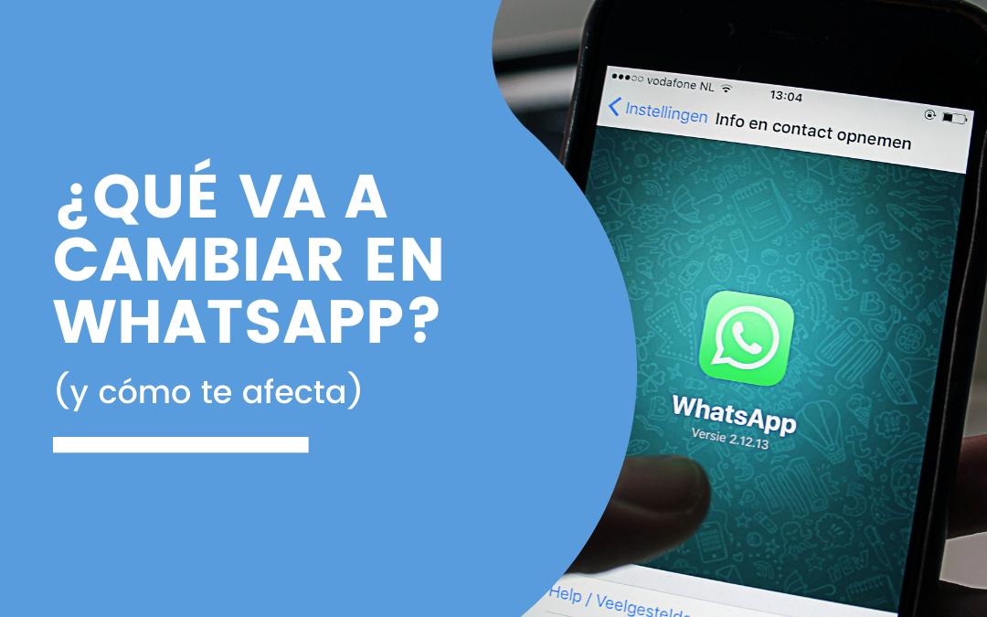 ¿Qué va a cambiar en WhatsApp y cómo te afecta?